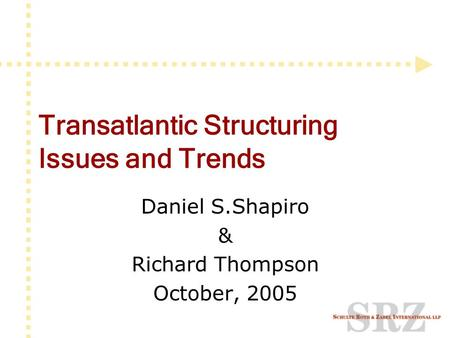 Transatlantic Structuring Issues and Trends Daniel S.Shapiro & Richard Thompson October, 2005.