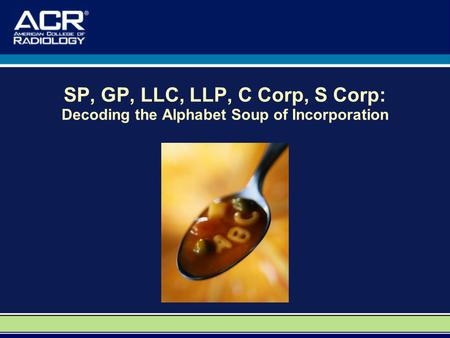 SP, GP, LLC, LLP, C Corp, S Corp: Decoding the Alphabet Soup of Incorporation.