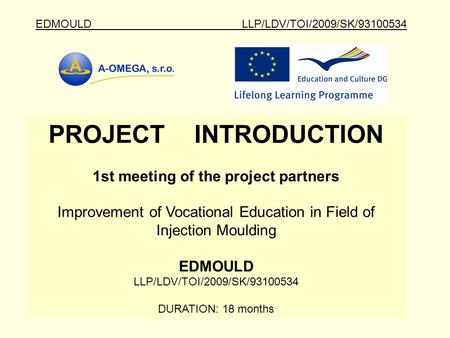 EDMOULD LLP/LDV/TOI/2009/SK/93100534 PROJECT INTRODUCTION 1st meeting of the project partners Improvement of Vocational Education in Field of Injection.