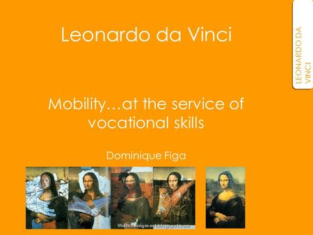 Mobility…at the service of vocational skills Dominique Figa LEONARDO DA VINCI Leonardo da Vinci.