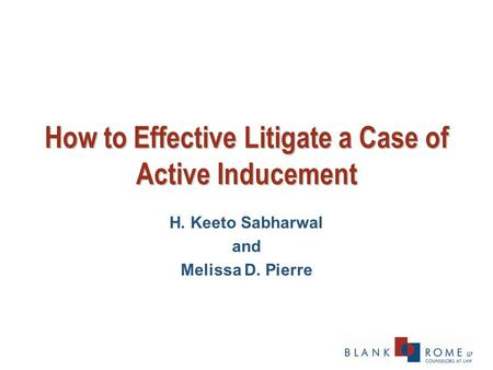 How to Effective Litigate a Case of Active Inducement H. Keeto Sabharwal and Melissa D. Pierre.