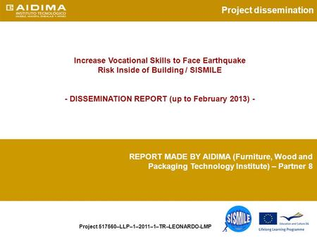 Project dissemination Increase Vocational Skills to Face Earthquake Risk Inside of Building / SISMILE - DISSEMINATION REPORT (up to February 2013) - REPORT.