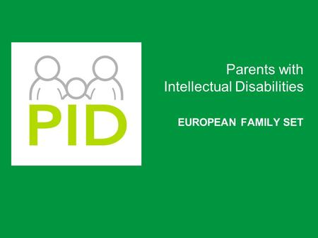EUROPEAN FAMILY SET Parents with Intellectual Disabilities.