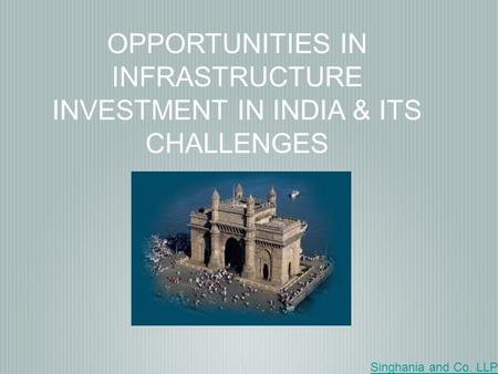 OPPORTUNITIES IN INFRASTRUCTURE INVESTMENT IN INDIA & ITS CHALLENGES