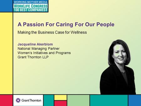A Passion For Caring For Our People Making the Business Case for Wellness Jacqueline Akerblom National Managing Partner Women's Initiatives and Programs.
