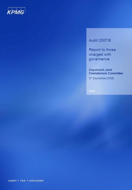 Audit 2007/8 Report to those charged with governance Coychurch Joint Crematorium Committee 5 th December 2008 AUDIT.