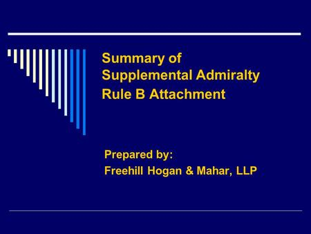Summary of Supplemental Admiralty Rule B Attachment Prepared by: Freehill Hogan & Mahar, LLP.