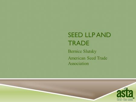 SEED LLP AND TRADE Bernice Slutsky American Seed Trade Association.