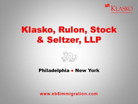 Www.eb5immigration.com Klasko, Rulon, Stock & Seltzer, LLP Philadelphia ● New York.