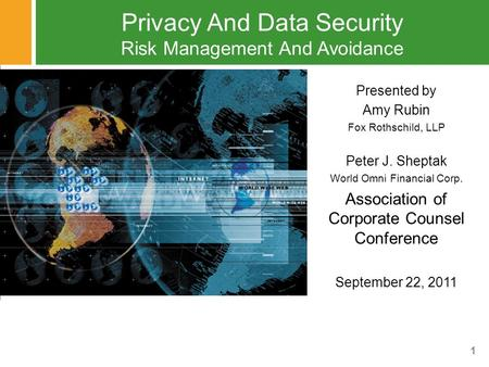 1 Privacy And Data Security Risk Management And Avoidance Presented by Amy Rubin Fox Rothschild, LLP Peter J. Sheptak World Omni Financial Corp. Association.