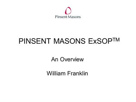 PINSENT MASONS ExSOP TM An Overview William Franklin.