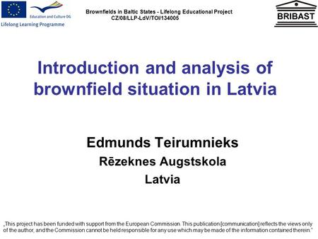 Brownfields in Baltic States - Lifelong Educational Project CZ/08/LLP-LdV/TOI/134005 Introduction and analysis of brownfield situation in Latvia Edmunds.