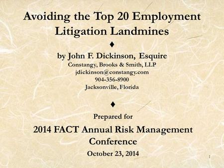 1 Avoiding the Top 20 Employment Litigation Landmines ♦ by John F. Dickinson, Esquire Constangy, Brooks & Smith, LLP 904-356-8900.