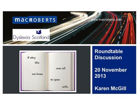 Www.macroberts.com Roundtable Discussion 20 November 2013 Karen McGill.