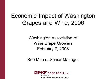 A division of Frank, Rimerman + Co. LLP CPAs Economic Impact of Washington Grapes and Wine, 2006 Washington Association of Wine Grape Growers February.