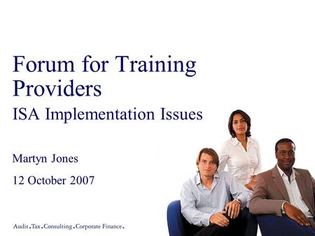 Forum for Training Providers ISA Implementation Issues Martyn Jones 12 October 2007.