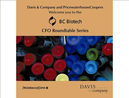 PricewaterhouseCoopers LLP BC Biotech CFO Roundtable – January 16, 2003 Leaders: Ian Heine, Derek Wong – PwC Chair: Mike Doty, QLT Inc.