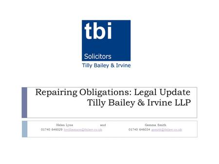Repairing Obligations: Legal Update Tilly Bailey & Irvine LLP Helen Lyneand Gemma Smith 01740 646029 01740 646034