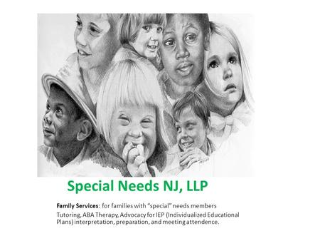 "Special Needs NJ, LLP Family Services: for families with ""special"" needs members Tutoring, ABA Therapy, Advocacy for IEP (Individualized Educational Plans)"