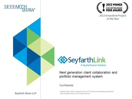 Next generation client collaboration and portfolio management system Confidential 2013 Innovative Project of the Year.