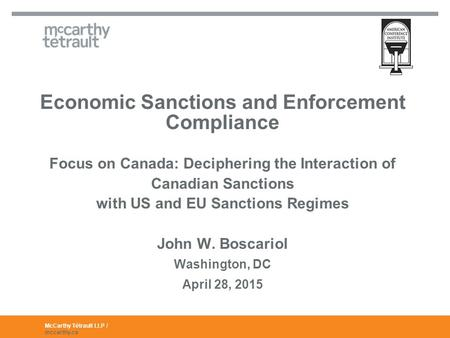 McCarthy Tétrault LLP / mccarthy.ca Economic Sanctions and Enforcement Compliance Focus on Canada: Deciphering the Interaction of Canadian Sanctions with.