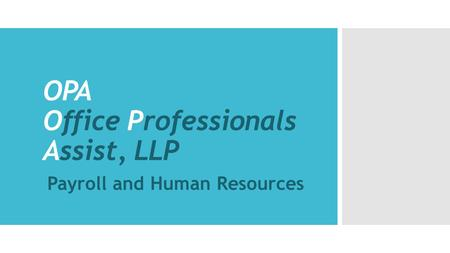 OPA Office Professionals Assist, LLP Payroll and Human Resources.