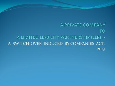 A PRIVATE COMPANY TO A LIMITED LIABILITY PARTNERSHIP (LLP) :-