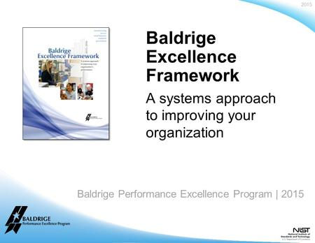 2015 Baldrige Performance Excellence Program | www.nist.gov/baldrige Baldrige Performance Excellence Program | 2015 Baldrige Excellence Framework A systems.