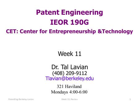 Patent Engineering IEOR 190G CET: Center for Entrepreneurship &Technology Week 11 Dr. Tal Lavian (408) 209-9112 321 Haviland Mondays.