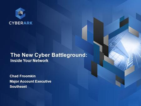 1 The New Cyber Battleground: Inside Your Network Chad Froomkin Major Account Executive Southeast.