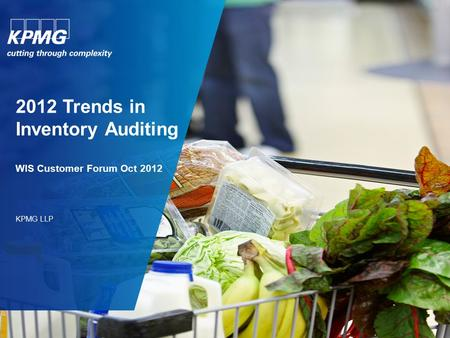 2012 Trends in Inventory Auditing WIS Customer Forum Oct 2012 KPMG LLP.