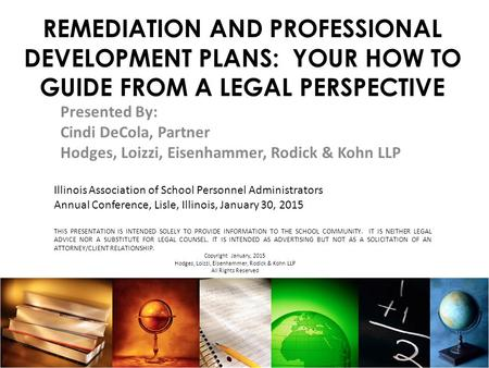 REMEDIATION AND PROFESSIONAL DEVELOPMENT PLANS: YOUR HOW TO GUIDE FROM A LEGAL PERSPECTIVE Presented By: Cindi DeCola, Partner Hodges, Loizzi, Eisenhammer,