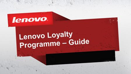 Lenovo Loyalty Programme – Guide. 2© 2011 Lenovo Confidential. All rights reserved.  At Lenovo we wish to help our partners to grow and earn more profit.