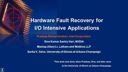 Hardware Fault Recovery for I/O Intensive Applications Pradeep Ramachandran, Intel Corporation, Siva Kumar Sastry Hari, NVDIA Manlap (Alex) Li, Latham.