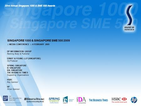 :: MEDIA CONFERENCE :: 4 FEBRUARY 2009 SINGAPORE 1000 & SINGAPORE SME 500 2009 DP INFORMATION GROUP Ranking Body & Publisher ERNST & YOUNG LLP (SINGAPORE)