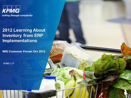 2012 Learning About Inventory from ERP Implementations WIS Customer Forum Oct 2012 KPMG LLP.