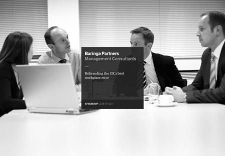 © VGROUP CASE STUDY — Baringa Partners Management Consultants Rebranding the UK's best workplace 2012.