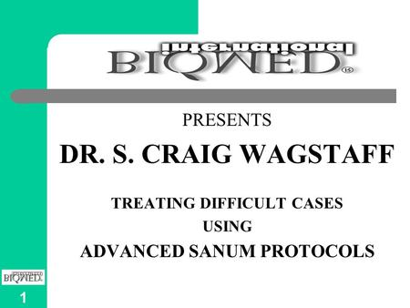 1 PRESENTS DR. S. CRAIG WAGSTAFF TREATING DIFFICULT CASES USING ADVANCED SANUM PROTOCOLS.