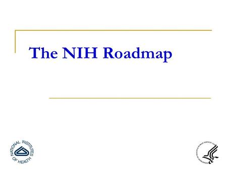 The NIH Roadmap. Imperatives for NIH Accelerate pace of discoveries in life sciences More rapid translation from laboratories to patients and back Develop.