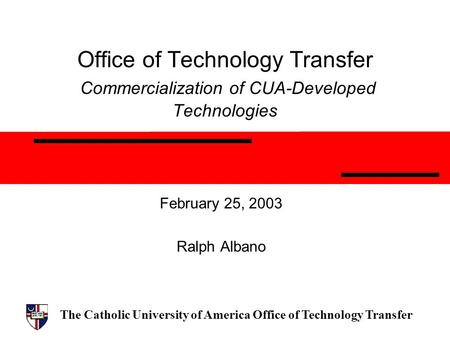 The Catholic University of America Office of Technology Transfer Office of Technology Transfer Commercialization of CUA-Developed Technologies February.