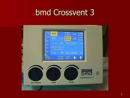 1 bmd Crossvent 3. 2 Modes – Touch Screen Adult to pediatric range Adult to pediatric range Assist/Control – Volume Control Assist/Control – Volume Control.