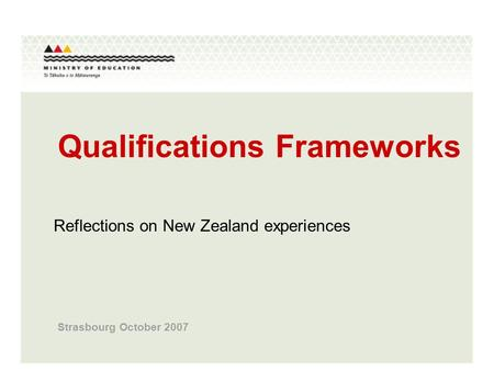 Qualifications Frameworks Strasbourg October 2007 Reflections on New Zealand experiences.