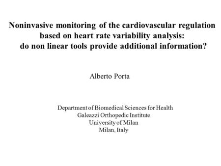 Noninvasive monitoring of the cardiovascular regulation based on heart rate variability analysis: do non linear tools provide additional information? Alberto.