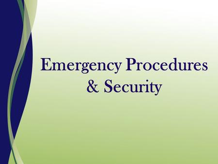 Emergency Procedures & Security Emergency Codes Code Red – Fire Code Orange - Bomb Threat Code White- Disaster Code Gray- Tornado Code Pink - Infant/Child.