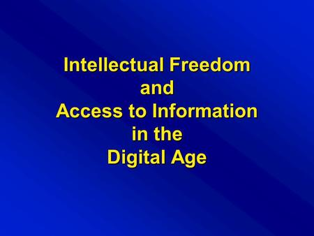 Intellectual Freedom and Access to Information in the Digital Age.