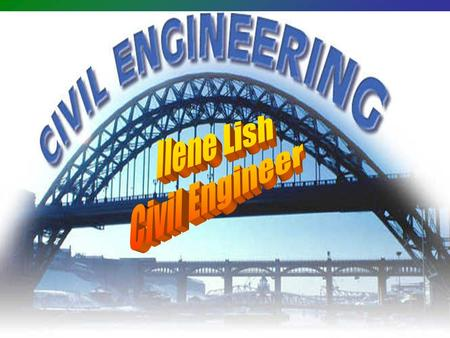 What is a civil engineer? One of the oldest types of engineering Works on public works projects Projects help community.