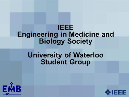 IEEE Engineering in Medicine and Biology Society University of Waterloo Student Group.