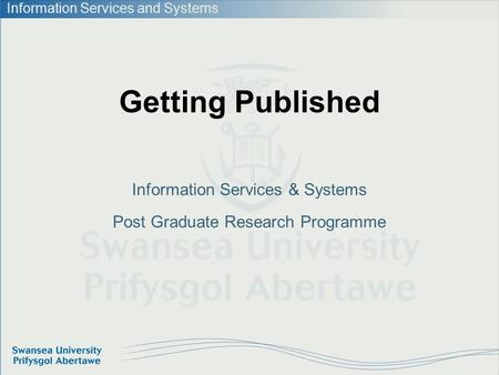 Information Services and Systems Getting Published Information Services & Systems Post Graduate Research Programme.