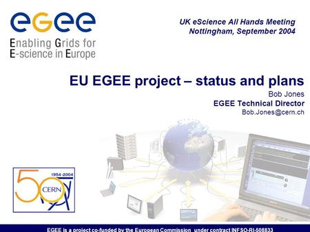 EGEE is a project co-funded by the European Commission under contract INFSO-RI-508833 EU EGEE project – status and plans Bob Jones EGEE Technical Director.