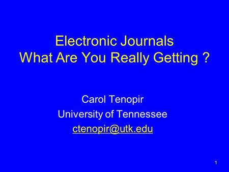 1 Electronic Journals What Are You Really Getting ? Carol Tenopir University of Tennessee